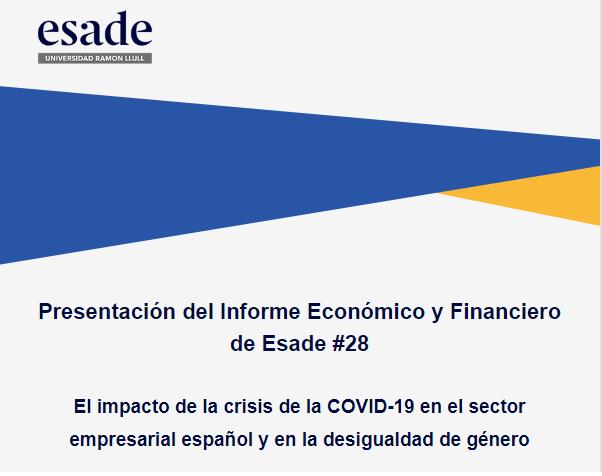 Presentación del Informe Económico y Financiero de Esade #28 : El impacto de la crisis de la COVID-19 en el sector empresarial español y en la desigualdad de género